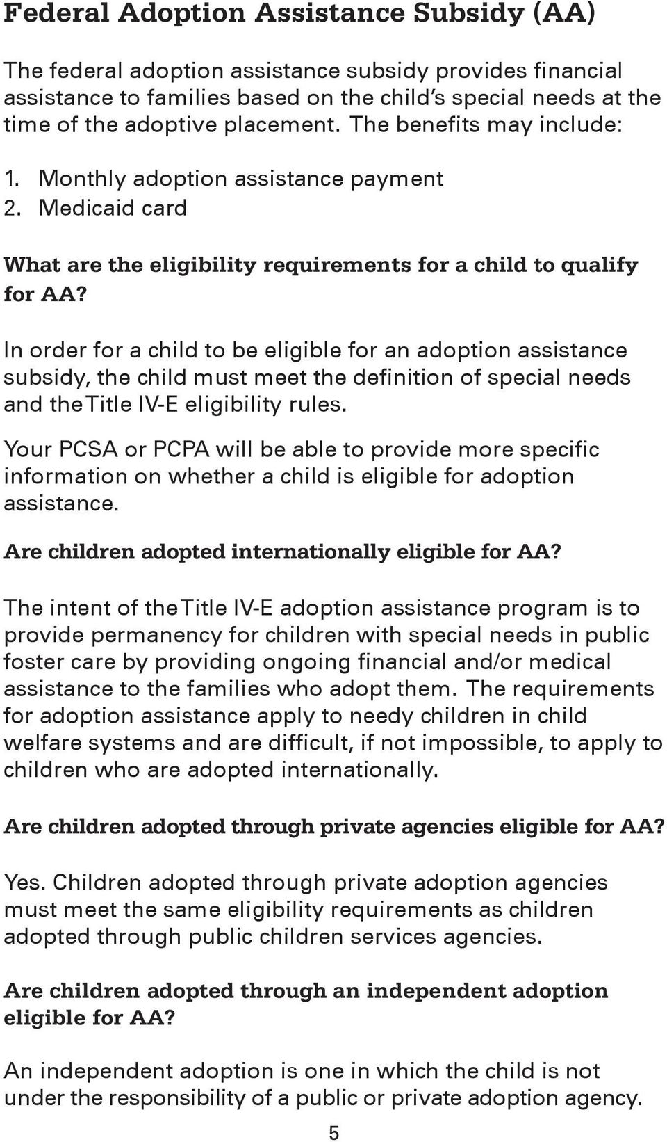 In order for a child to be eligible for an adoption assistance subsidy, the child must meet the definition of special needs and the Title IV-E eligibility rules.