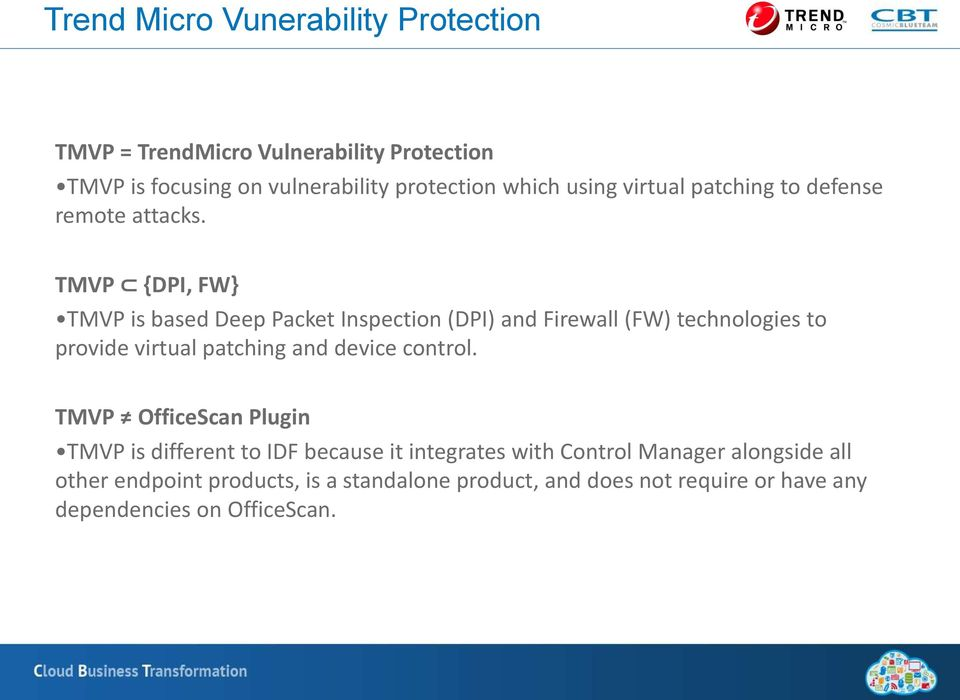 TMVP {DPI, FW} TMVP is based Deep Packet Inspection (DPI) and Firewall (FW) technologies to provide virtual patching and device