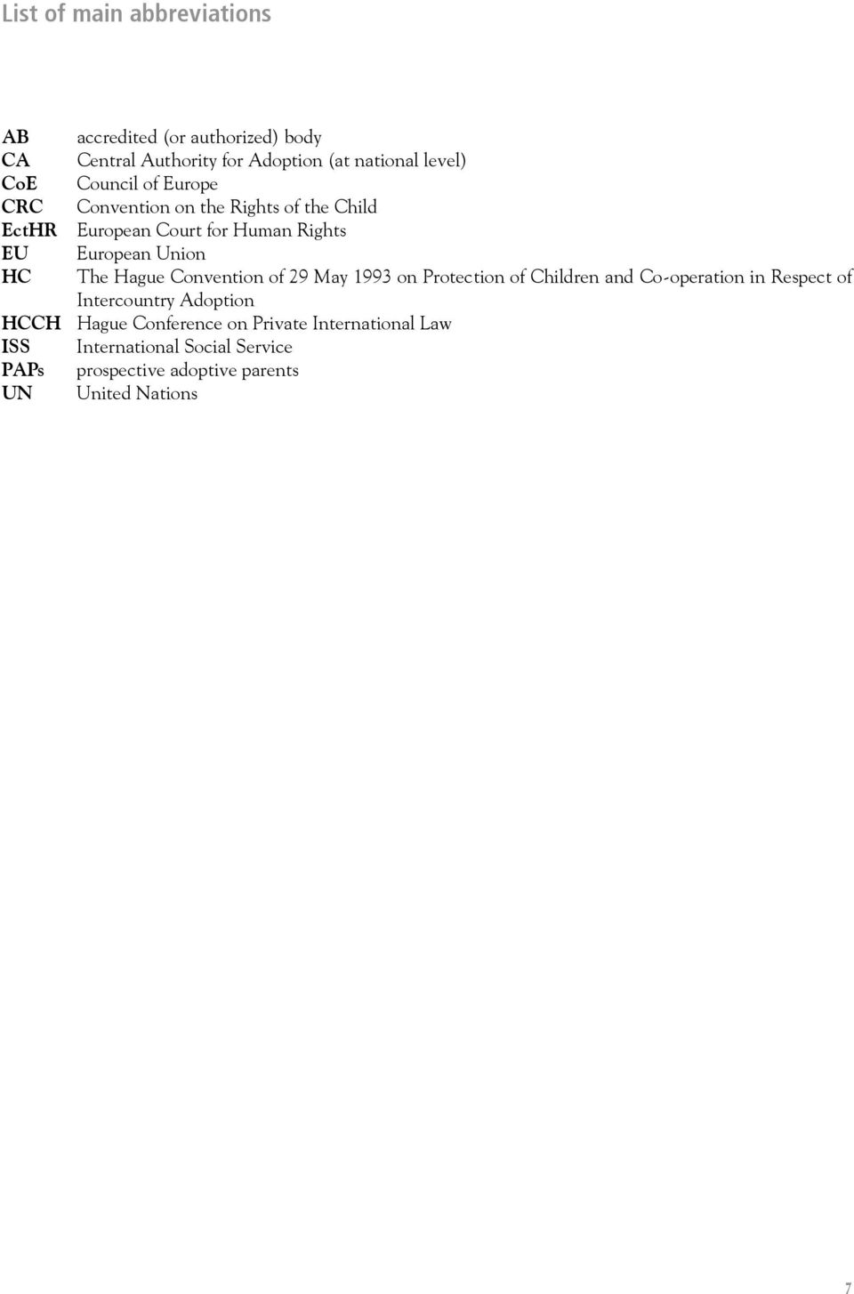 Hague Convention of 29 May 1993 on Protection of Children and Co-operation in Respect of Intercountry Adoption HCCH Hague