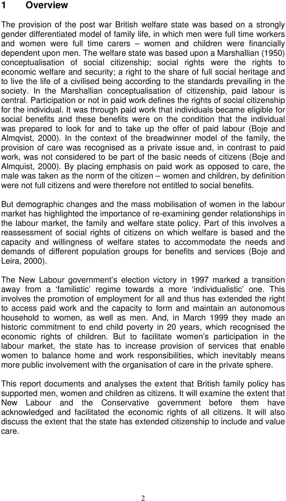 The welfare state was based upon a Marshallian (1950) conceptualisation of social citizenship; social rights were the rights to economic welfare and security; a right to the share of full social