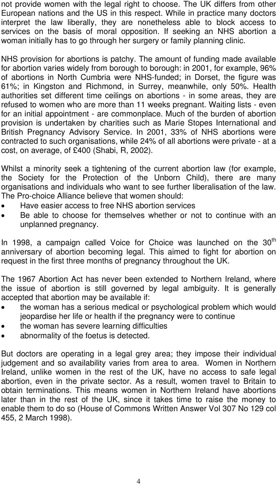 If seeking an NHS abortion a woman initially has to go through her surgery or family planning clinic. NHS provision for abortions is patchy.
