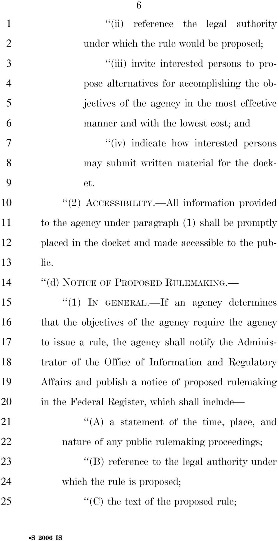 All information provided to the agency under paragraph (1) shall be promptly placed in the docket and made accessible to the pub- lic. 25 (d) NOTICE OF PROPOSED RULEMAKING. (1) IN GENERAL.