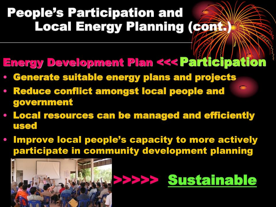 Reduce conflict amongst local people and government Local resources can be managed and