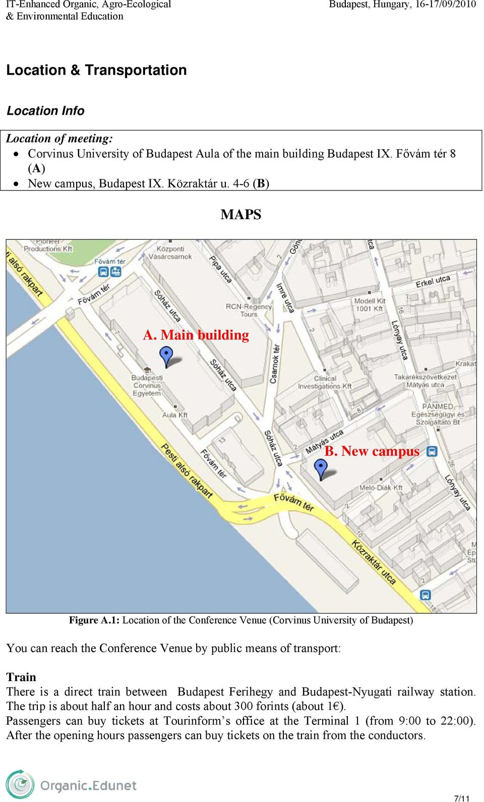 1: Location of the Conference Venue (Corvinus University of Budapest) You can reach the Conference Venue by public means of transport: Train There is a direct train between