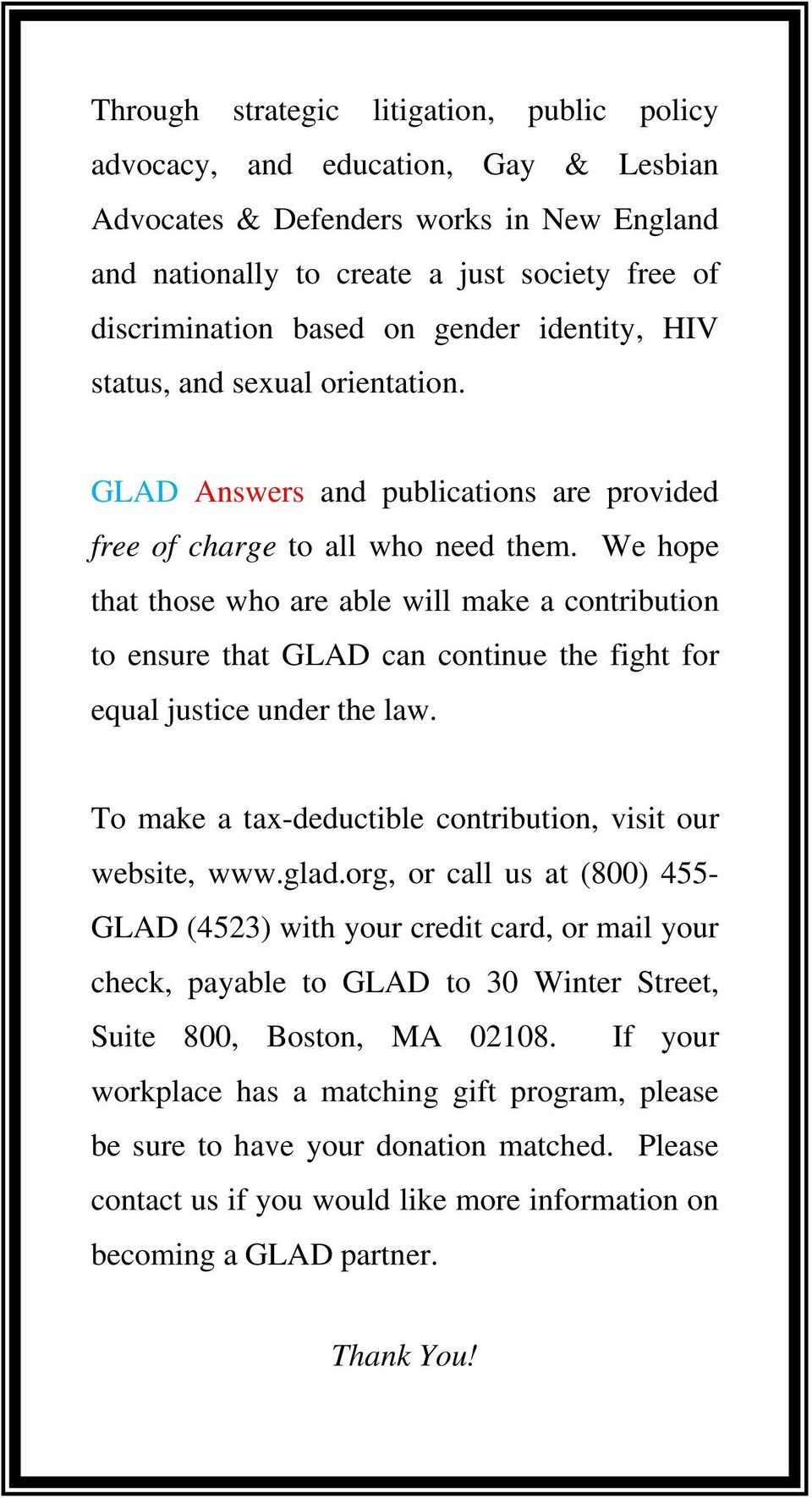 We hope that those who are able will make a contribution to ensure that GLAD can continue the fight for equal justice under the law. To make a tax-deductible contribution, visit our website, www.glad.