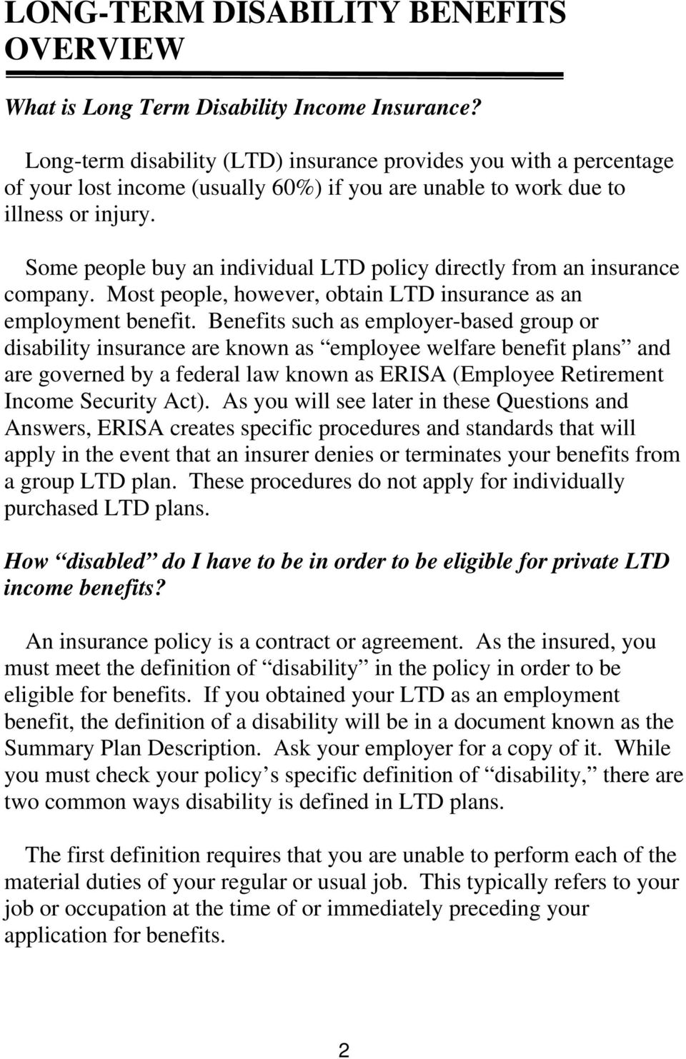 Some people buy an individual LTD policy directly from an insurance company. Most people, however, obtain LTD insurance as an employment benefit.