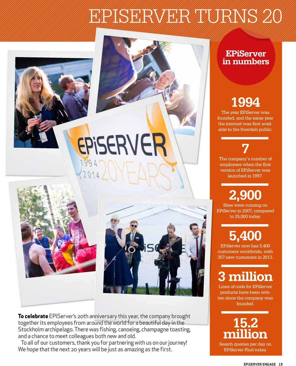 5,400 EPiServer now has 5,400 customers worldwide, with 357 new customers in 2013.