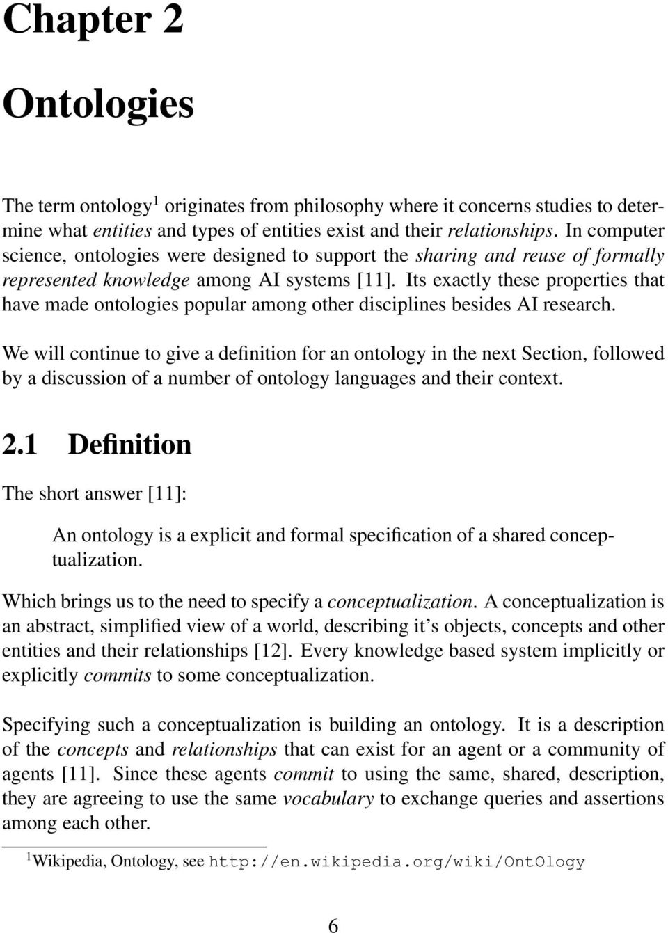 Its exactly these properties that have made ontologies popular among other disciplines besides AI research.