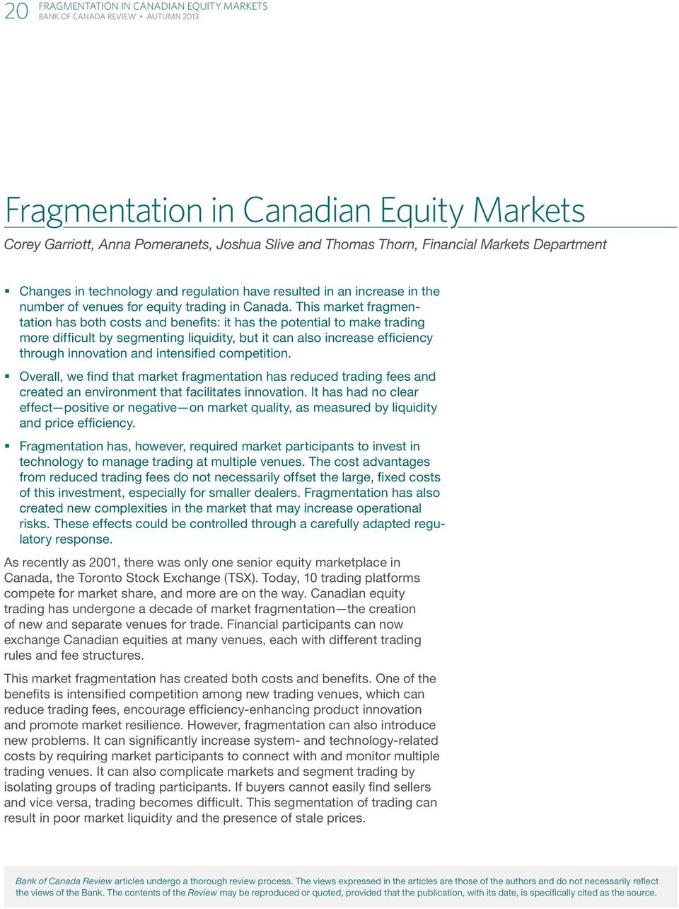 This market fragmentation has both costs and benefits: it has the potential to make trading more difficult by segmenting liquidity, but it can also increase efficiency through innovation and
