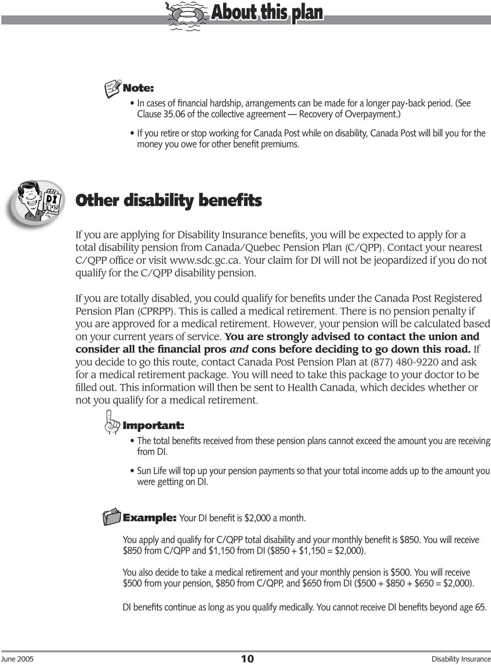 Other disability benefits If you are applying for Disability Insurance benefits, you will be expected to apply for a total disability pension from Canada/Quebec Pension Plan (C/QPP).
