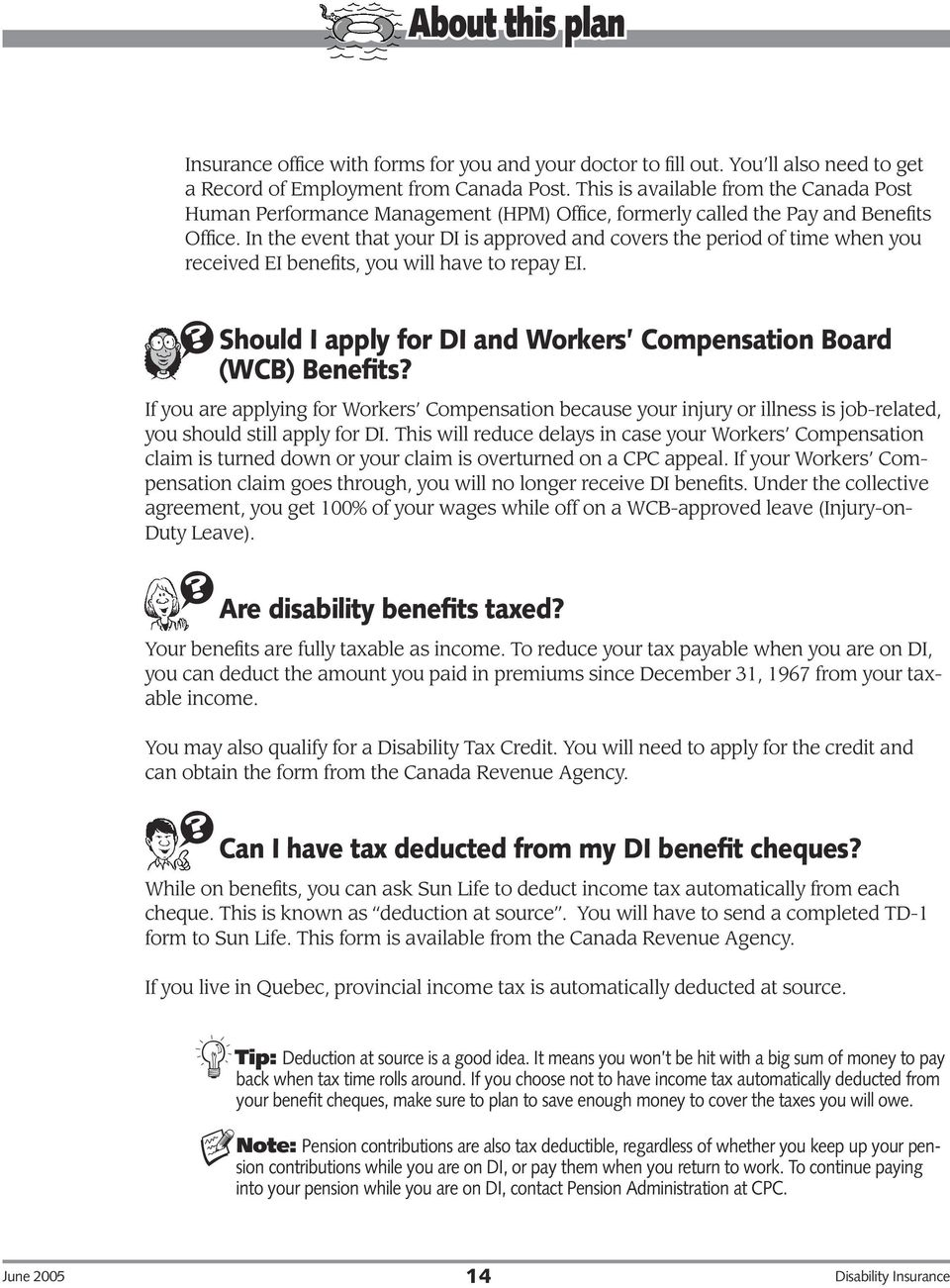 In the event that your DI is approved and covers the period of time when you received EI benefits, you will have to repay EI. Should I apply for DI and Workers Compensation Board (WCB) Benefits?