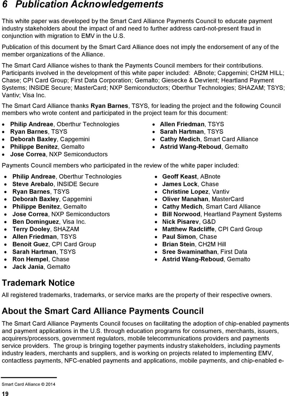 Publication of this document by the Smart Card Alliance does not imply the endorsement of any of the member organizations of the Alliance.