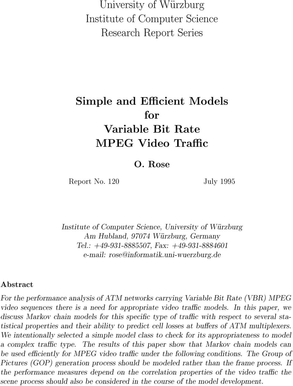 de Abstract For the performance analysis of ATM networks carrying Variable Bit Rate (VBR) MPEG video sequences there is a need for appropriate video trac models.