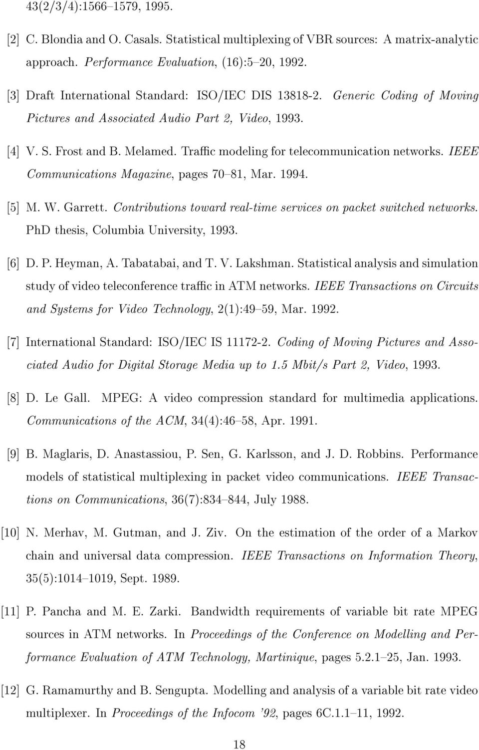 Trac modeling for telecommunication networks. IEEE Communications Magazine, pages 70{8, Mar. 994. [5] M. W. Garrett. Contributions towardreal-time services on packet switched networks.