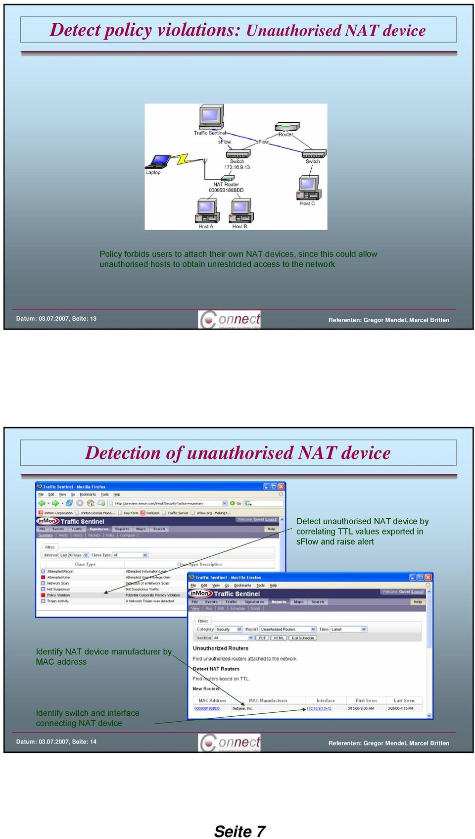 2007, Seite: 13 Detection of unauthorised NAT device Detect unauthorised NAT device by correlating TTL values exported