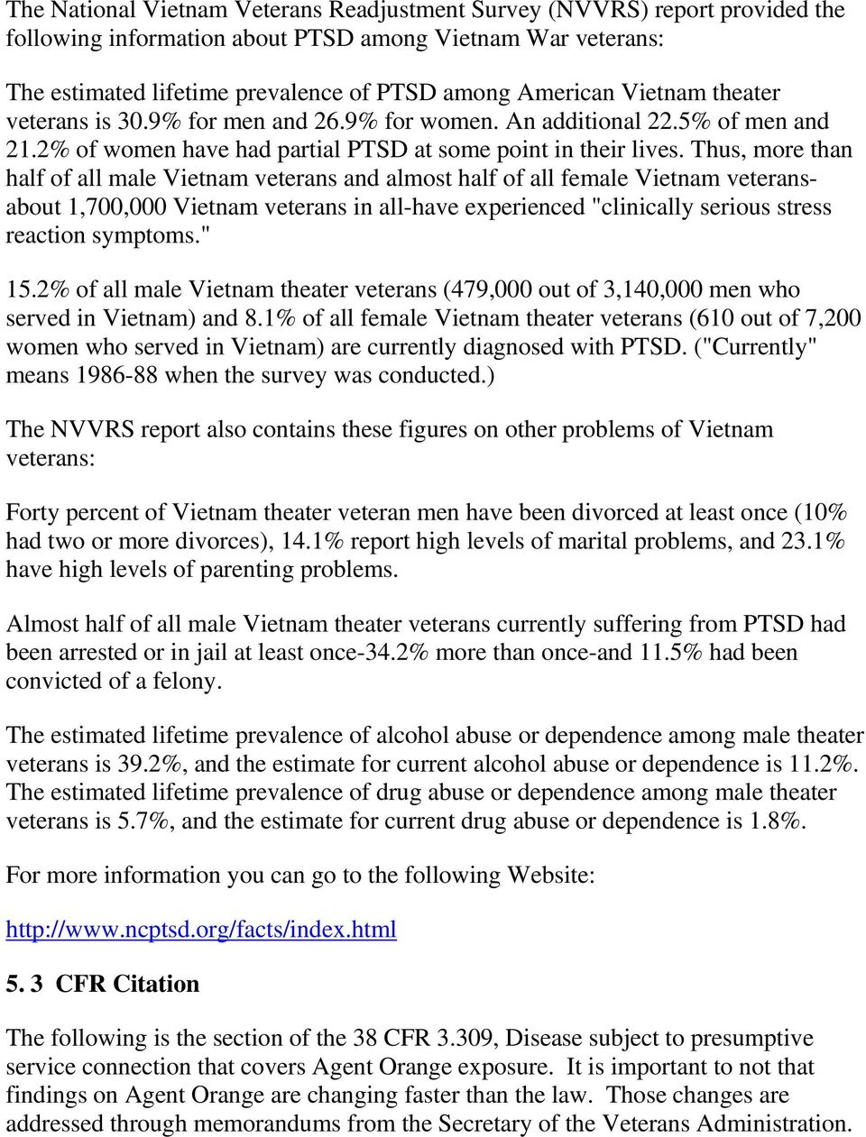 "Thus, more than half of all male Vietnam veterans and almost half of all female Vietnam veteransabout 1,700,000 Vietnam veterans in all-have experienced ""clinically serious stress reaction symptoms."