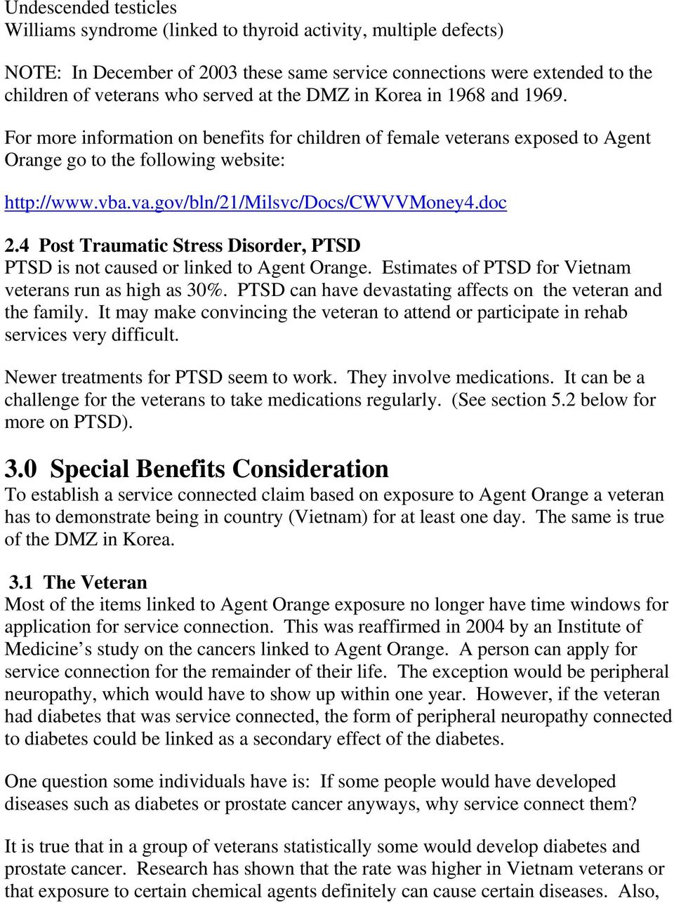 gov/bln/21/milsvc/docs/cwvvmoney4.doc 2.4 Post Traumatic Stress Disorder, PTSD PTSD is not caused or linked to Agent Orange. Estimates of PTSD for Vietnam veterans run as high as 30%.