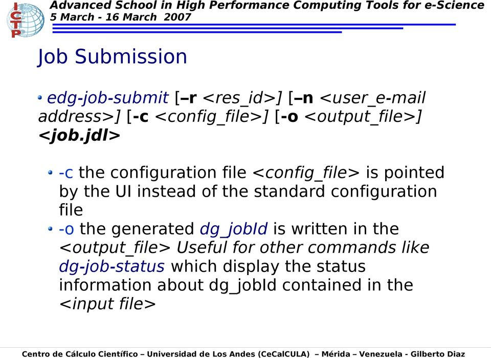 jdl> -c the configuration file <config_file> is pointed by the UI instead of the standard