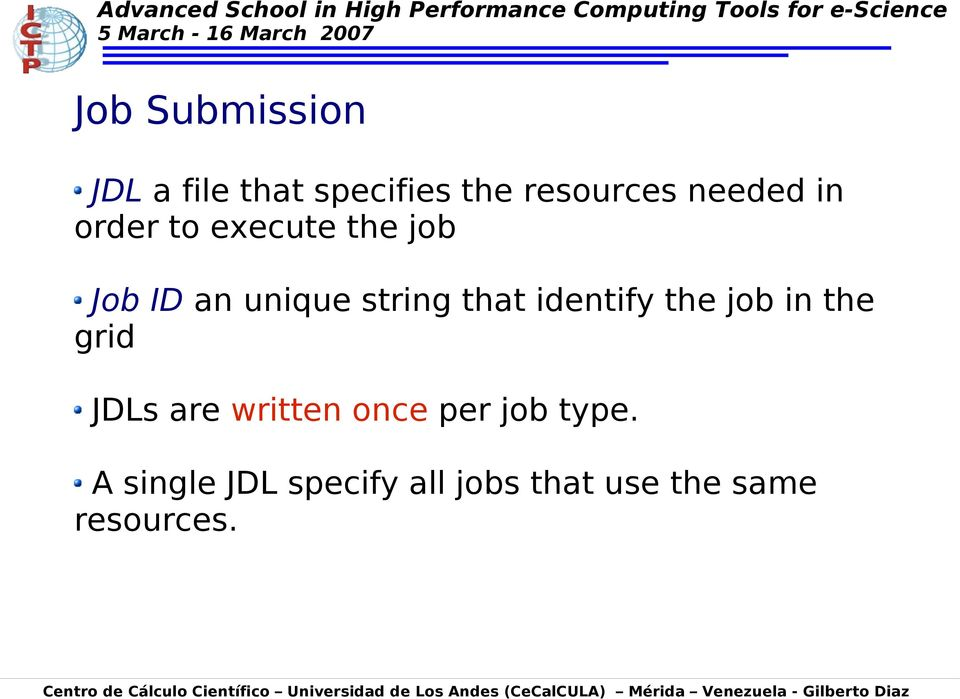 that identify the job in the grid JDLs are written once per