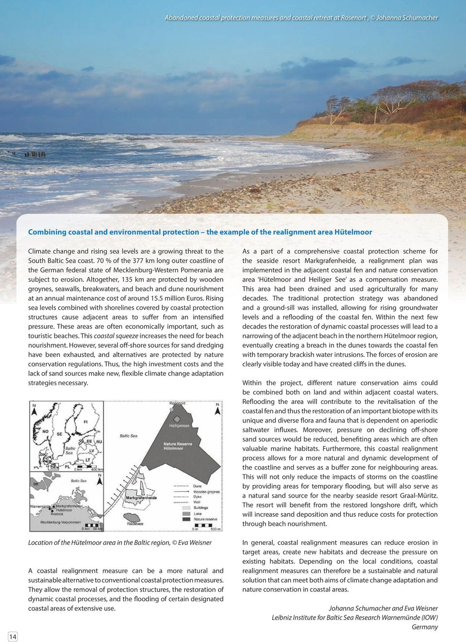 70 % of the 377 km long outer coastline of the German federal state of Mecklenburg-Western Pomerania are subject to erosion.