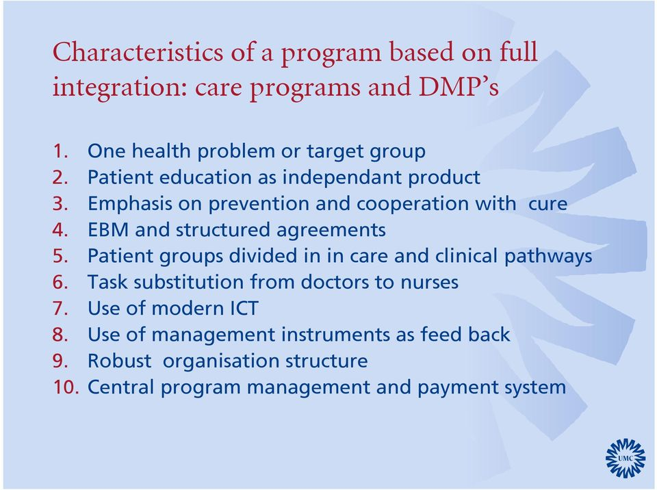 EBM and structured agreements 5. Patient groups divided in in care and clinical pathways 6.