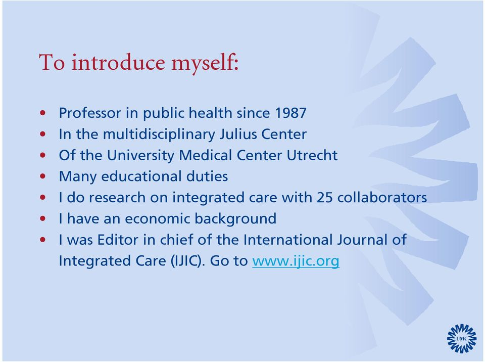 research on integrated care with 25 collaborators I have an economic background I was
