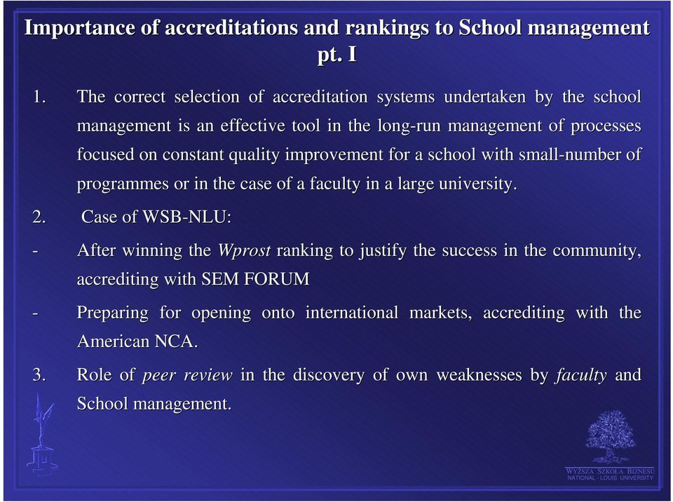 quality improvement for a school with small-number of programmes or in the case of a faculty in a large university. 2.
