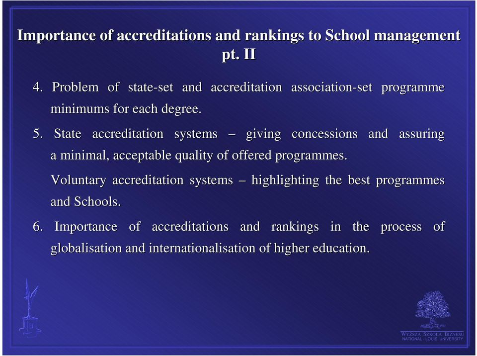 State accreditation systems giving concessions and assuring a minimal, acceptable quality of offered programmes.