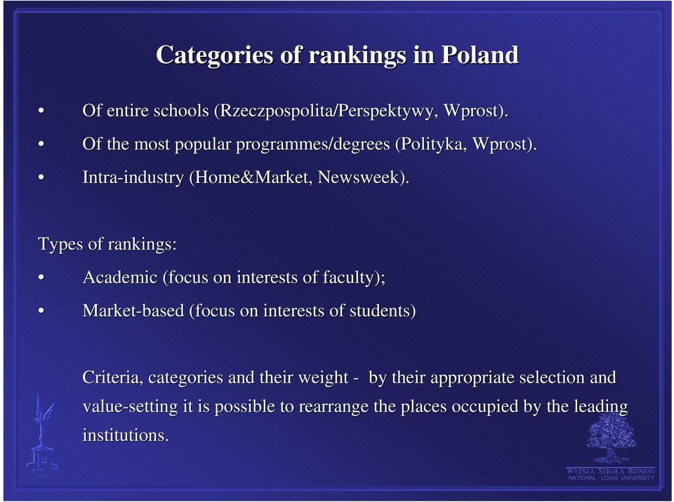 Types of rankings: Academic (focus on interests of faculty); Market-based (focus on interests of students) Criteria,