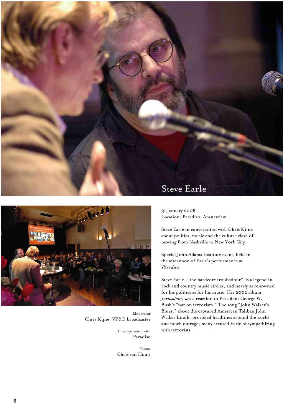 "Moderator Chris Kijne, VPRO broadcaster In cooperation with Paradiso Steve Earle -""the hardcore troubadour""-is a legend in rock and country music circles, and nearly as renowned for his politics as"