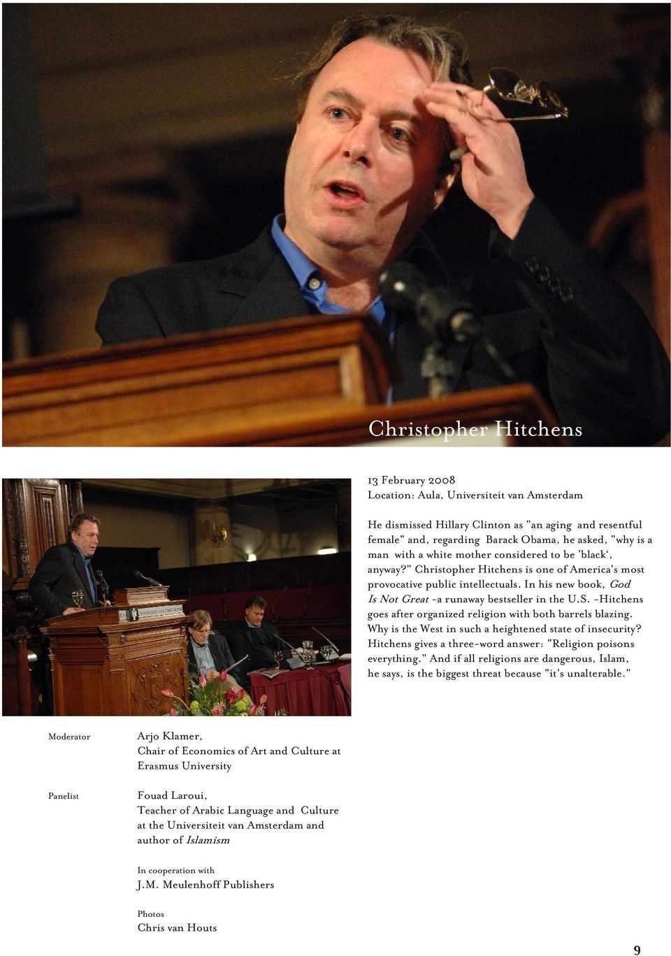 "S. -Hitchens goes after organized religion with both barrels blazing. Why is the West in such a heightened state of insecurity? Hitchens gives a three-word answer: ""Religion poisons everything."
