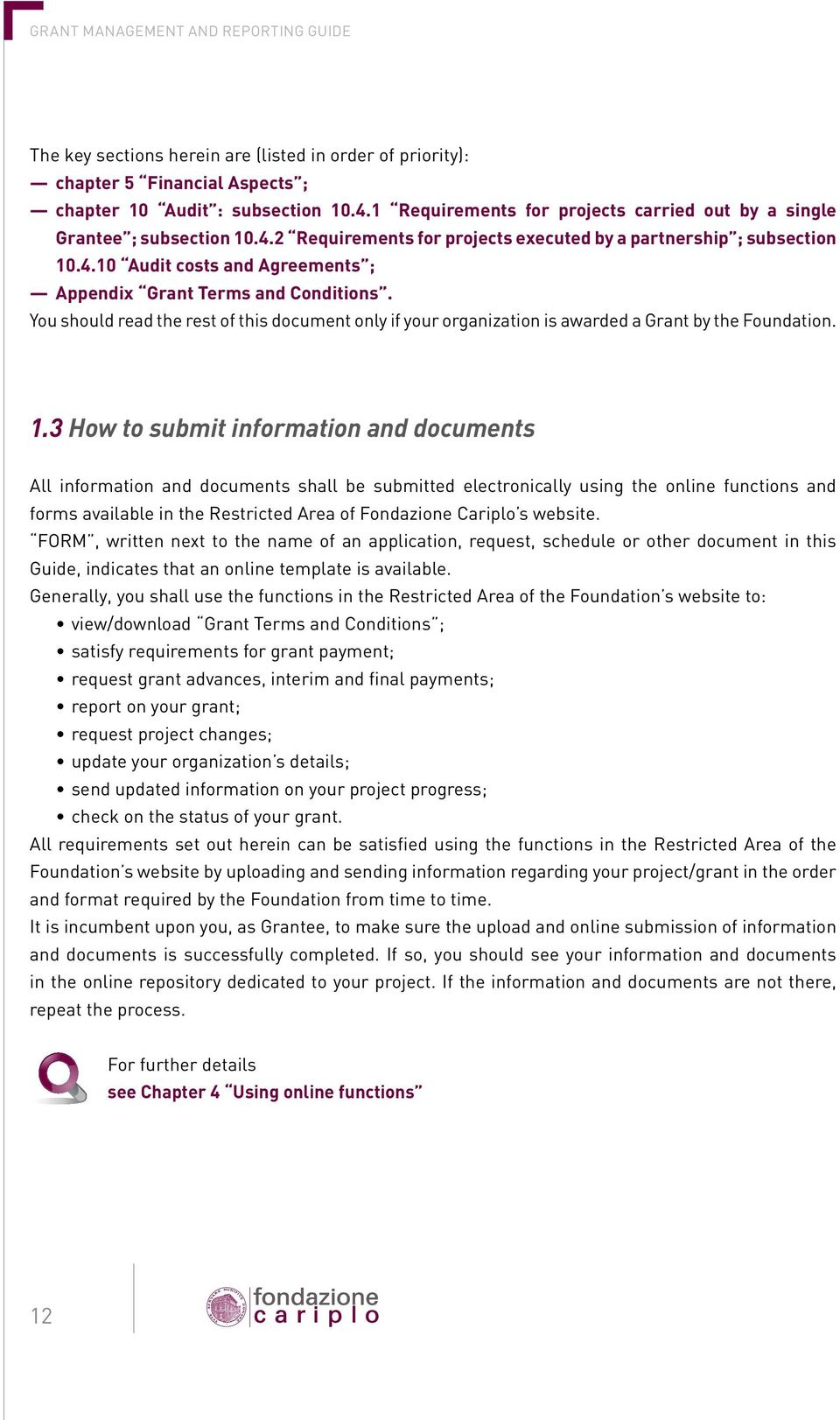 You should read the rest of this document only if your organization is awarded a Grant by the Foundation. 1.