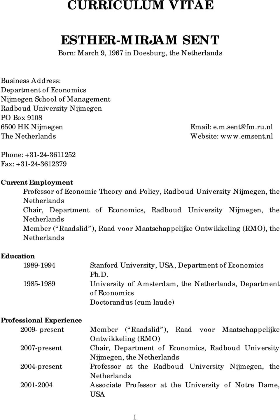 nl Phone: +31-24-3611252 Fax: +31-24-3612379 Current Employment Professor of Economic Theory and Policy, Radboud University Nijmegen, the Netherlands Chair, Department of Economics, Radboud
