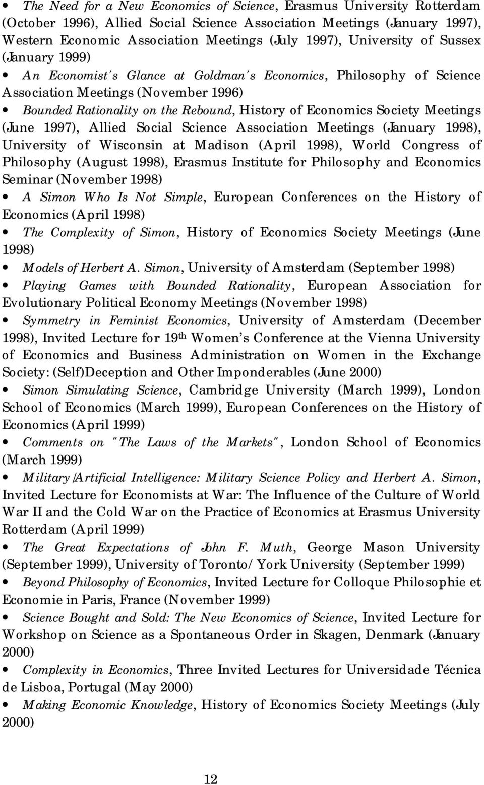 Society Meetings (June 1997), Allied Social Science Association Meetings (January 1998), University of Wisconsin at Madison (April 1998), World Congress of Philosophy (August 1998), Erasmus Institute