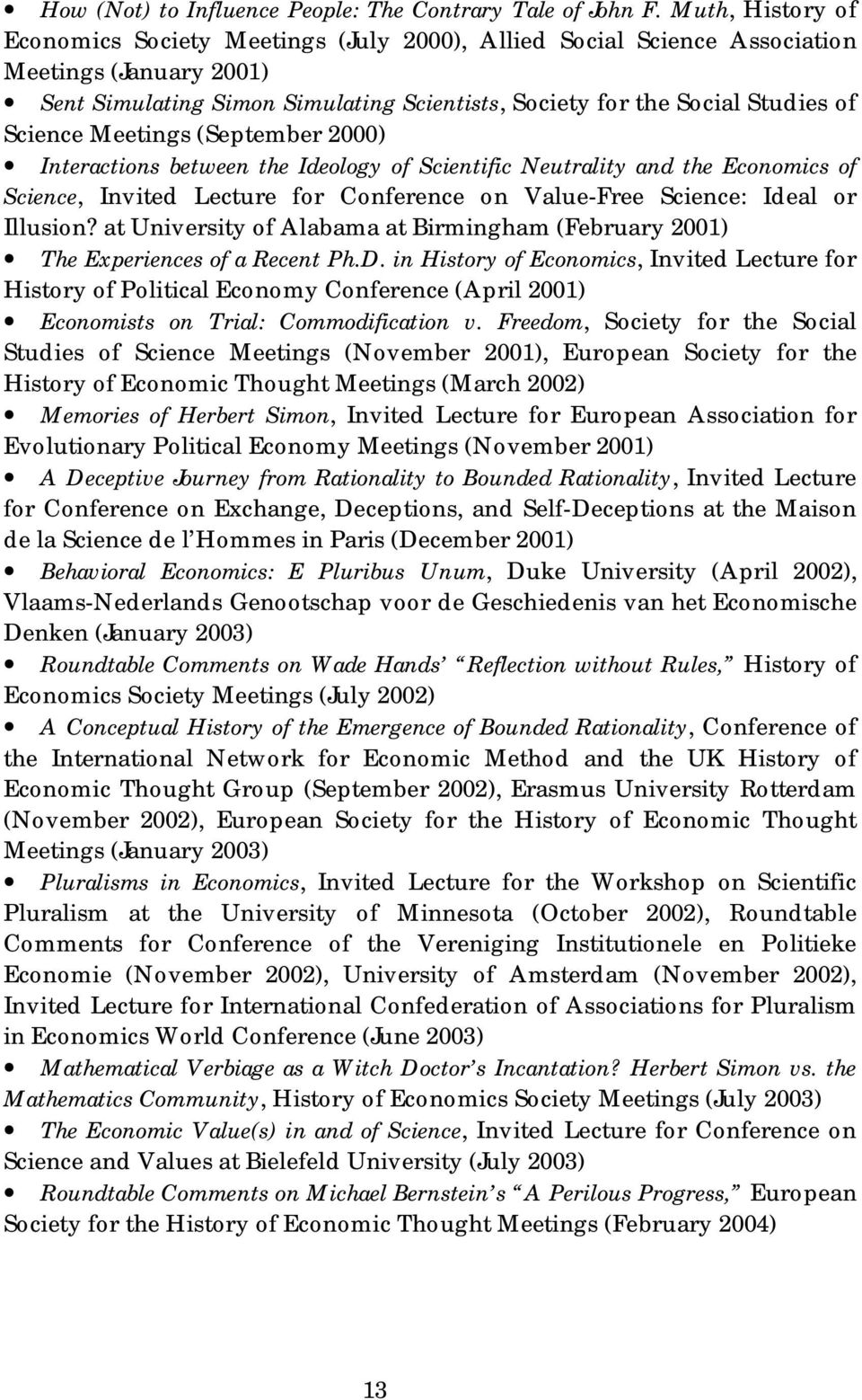 Science Meetings (September 2000) Interactions between the Ideology of Scientific Neutrality and the Economics of Science, Invited Lecture for Conference on Value-Free Science: Ideal or Illusion?
