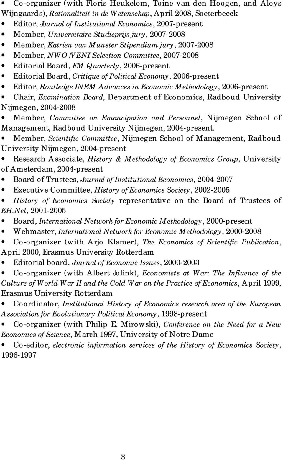 Editorial Board, Critique of Political Economy, 2006-present Editor, Routledge INEM Advances in Economic Methodology, 2006-present Chair, Examination Board, Department of Economics, Radboud