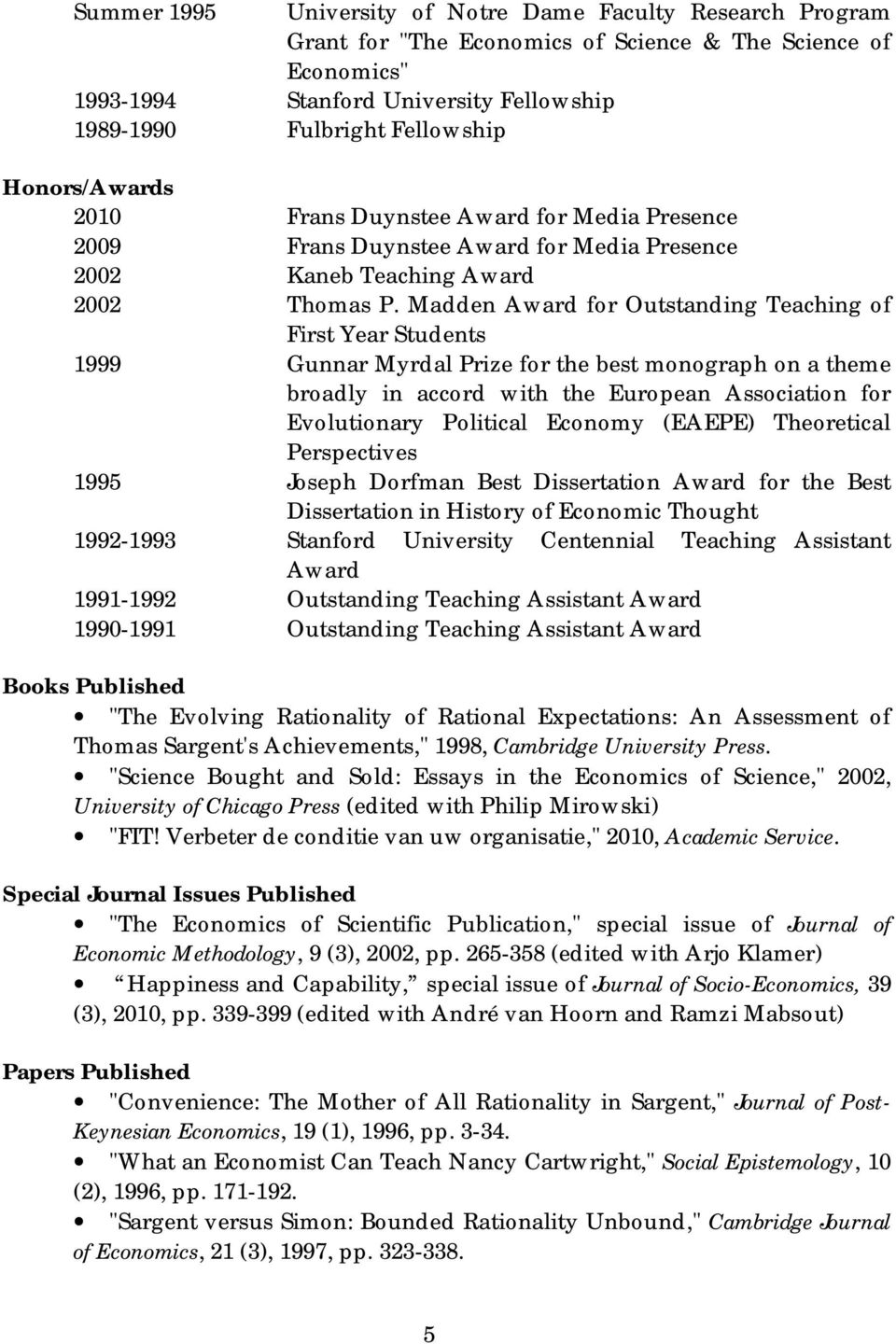 Madden Award for Outstanding Teaching of First Year Students 1999 Gunnar Myrdal Prize for the best monograph on a theme broadly in accord with the European Association for Evolutionary Political