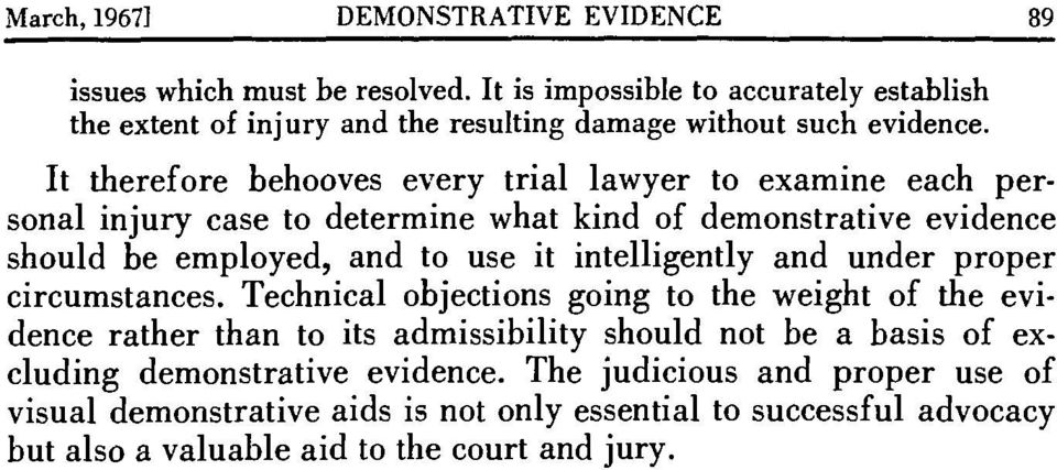 It therefore behooves every trial lawyer to examine each personal injury case to determine what kind of demonstrative evidence should be employed, and to use it