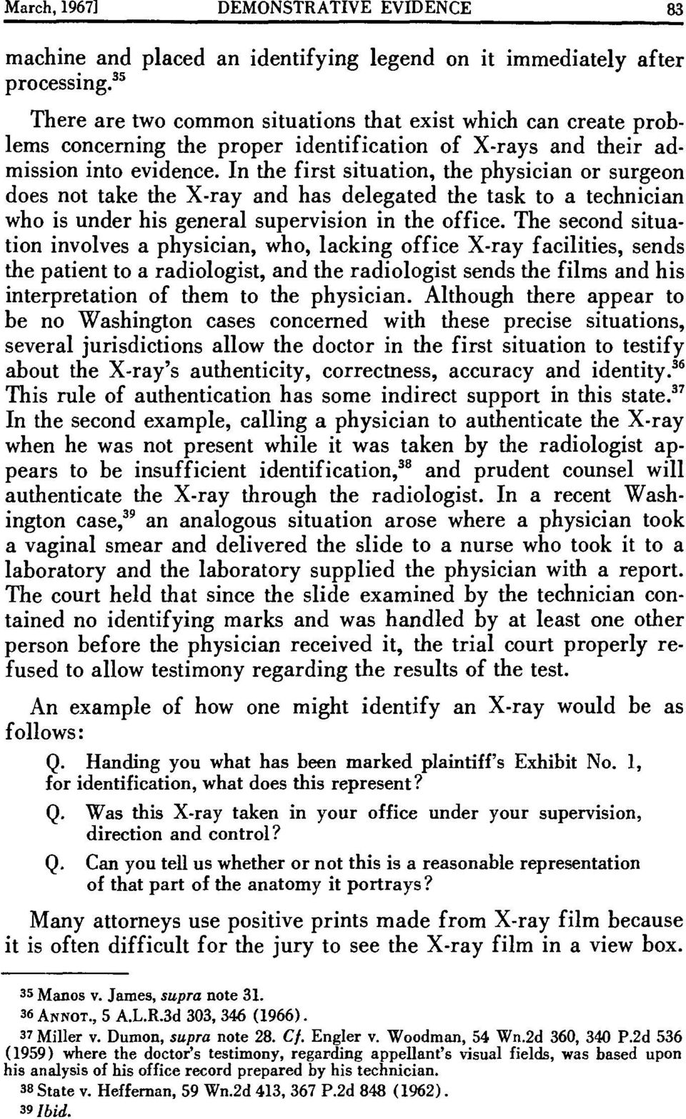 In the first situation, the physician or surgeon does not take the X-ray and has delegated the task to a technician who is under his general supervision in the office.