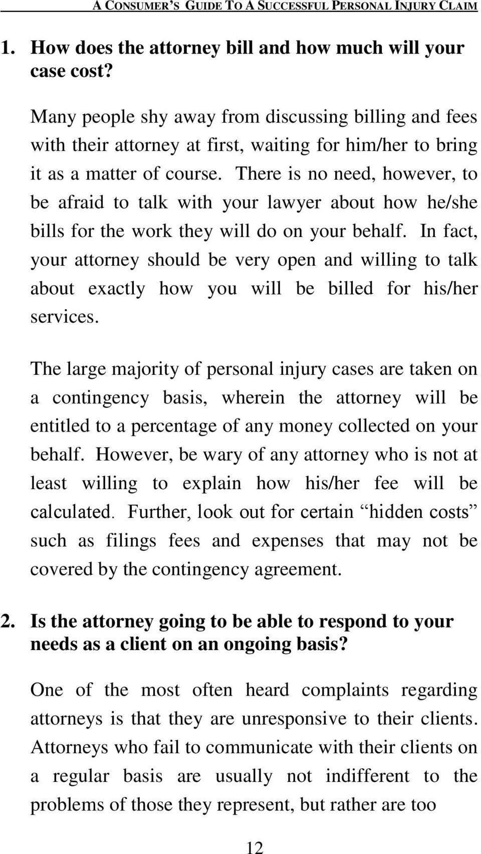 There is no need, however, to be afraid to talk with your lawyer about how he/she bills for the work they will do on your behalf.