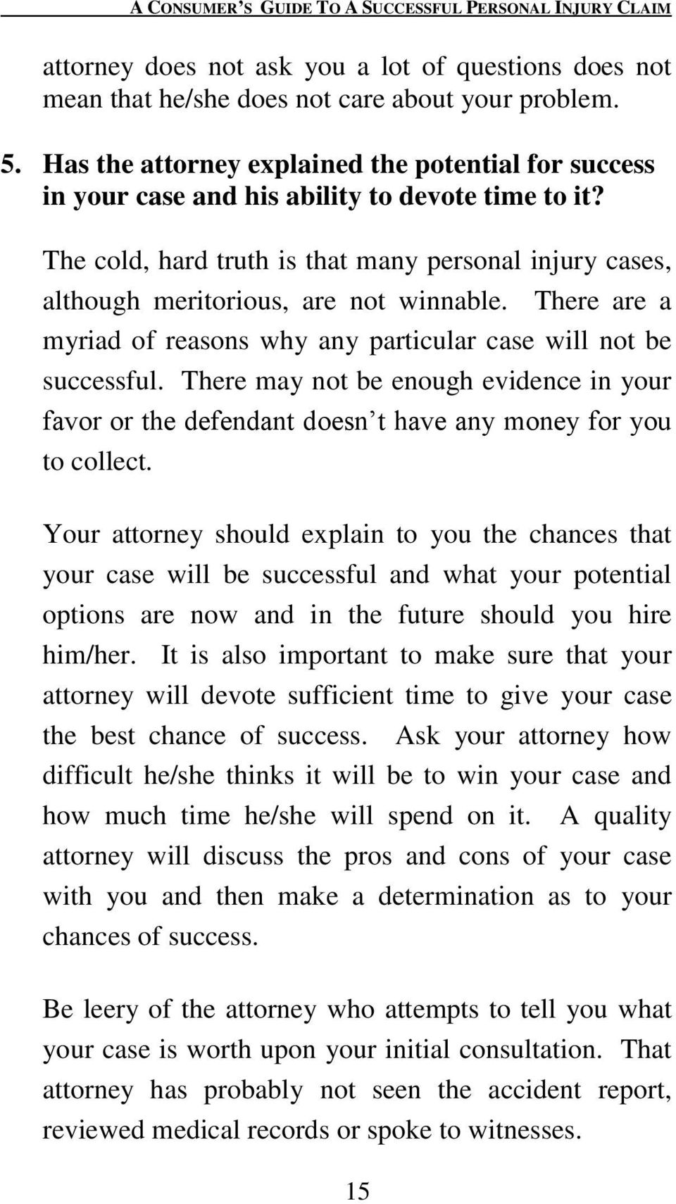 There are a myriad of reasons why any particular case will not be successful. There may not be enough evidence in your favor or the defendant doesn t have any money for you to collect.