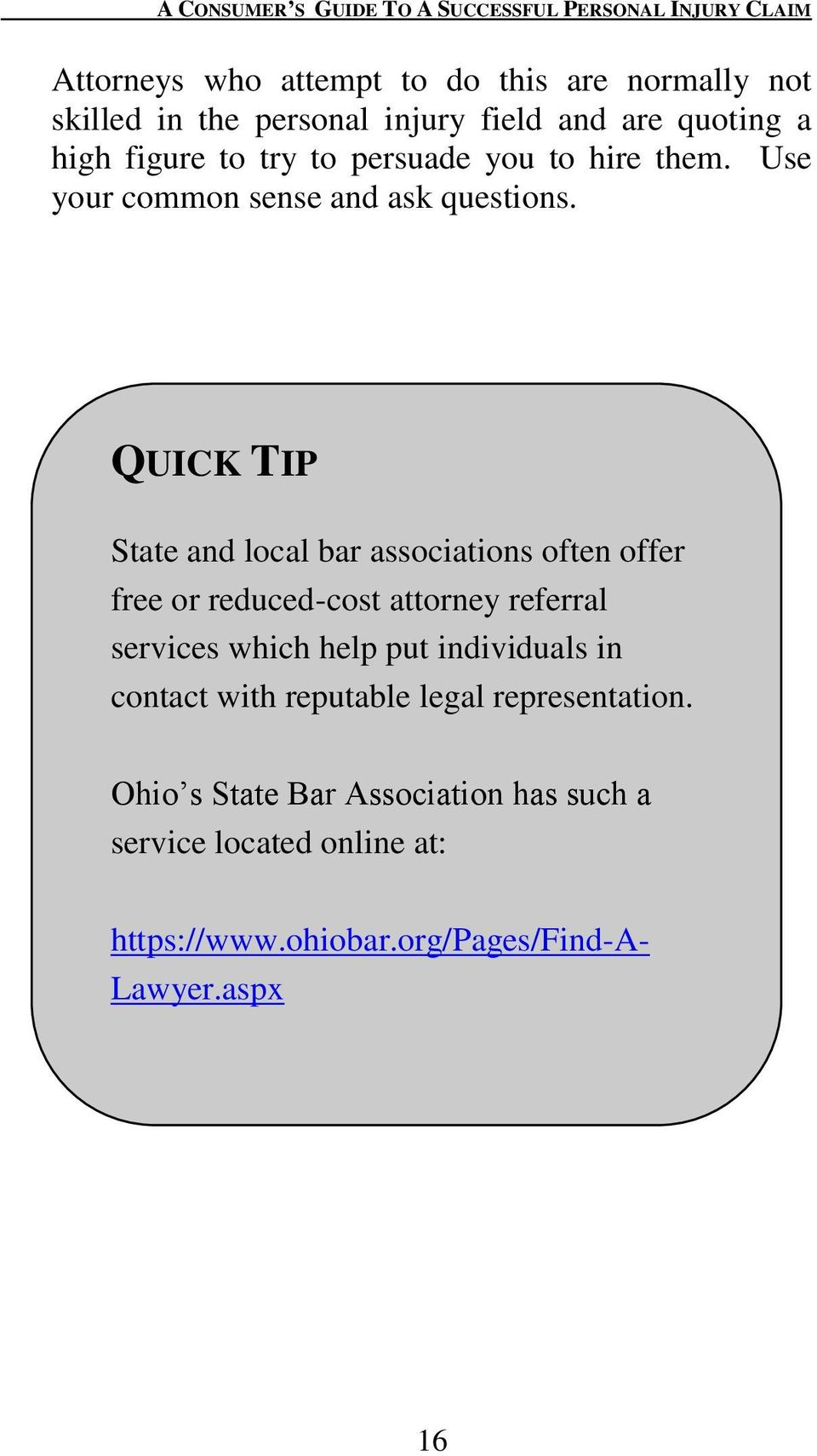 QUICK TIP State and local bar associations often offer free or reduced-cost attorney referral services which help put