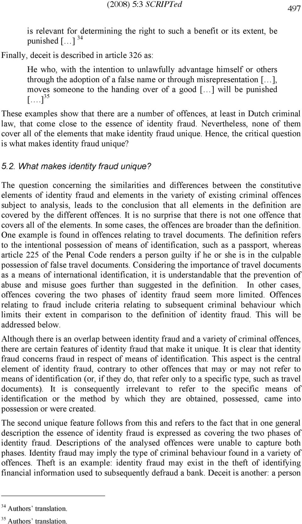 ] 35 These examples show that there are a number of offences, at least in Dutch criminal law, that come close to the essence of identity fraud.