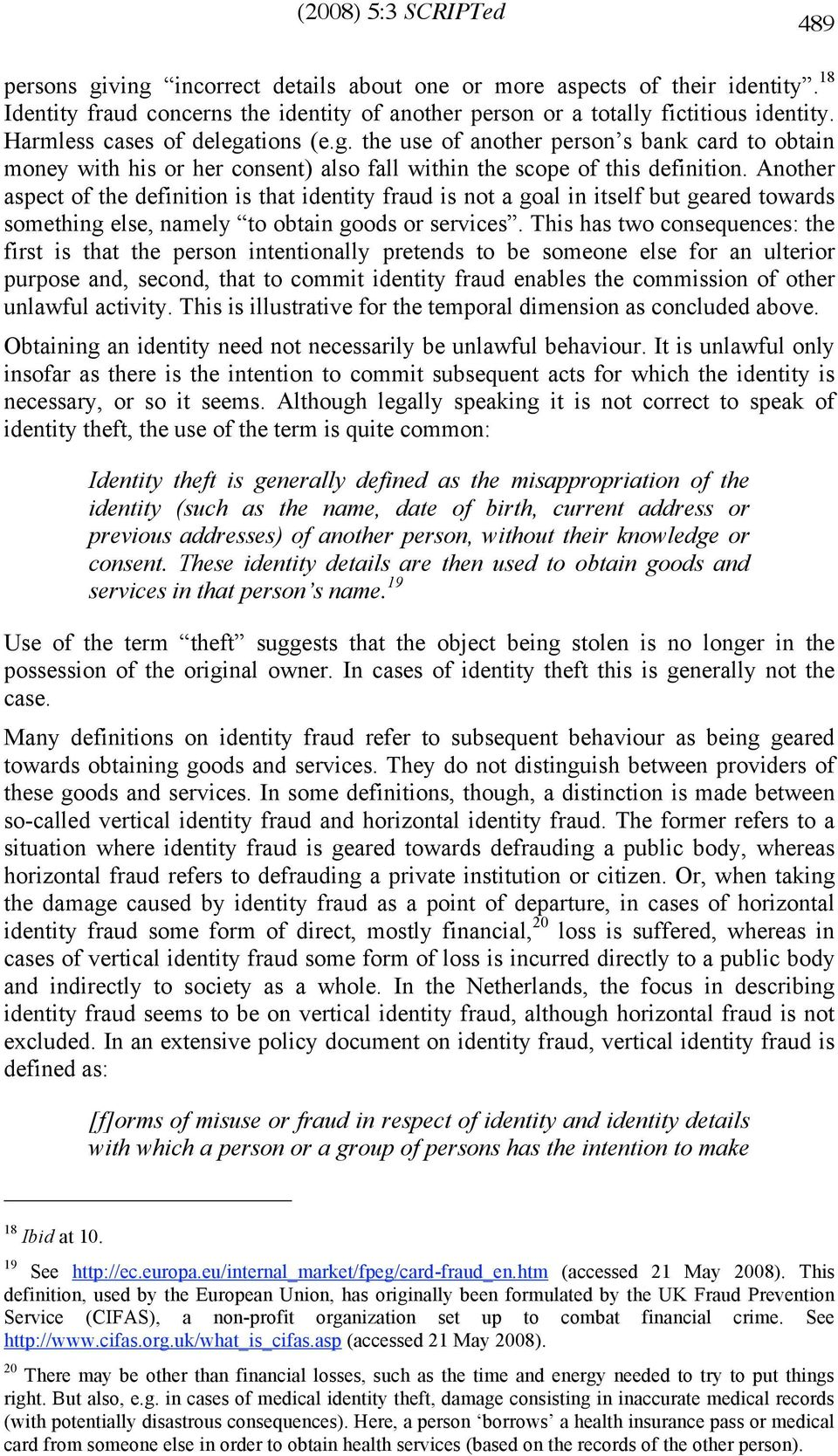 Another aspect of the definition is that identity fraud is not a goal in itself but geared towards something else, namely to obtain goods or services.