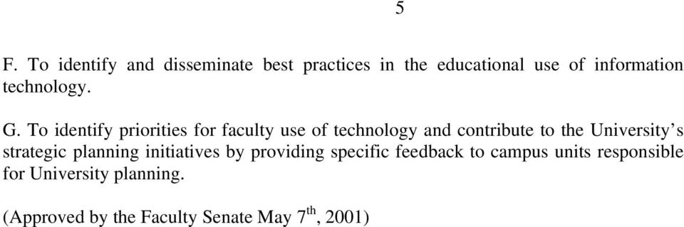 To identify priorities for faculty use of technology and contribute to the University s