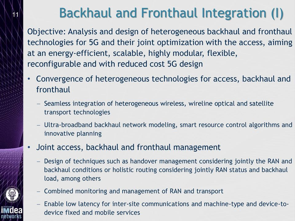 and satellite transport technologies Ultra-broadband backhaul network modeling, smart resource control algorithms and innovative planning Joint access, backhaul and fronthaul management Design of