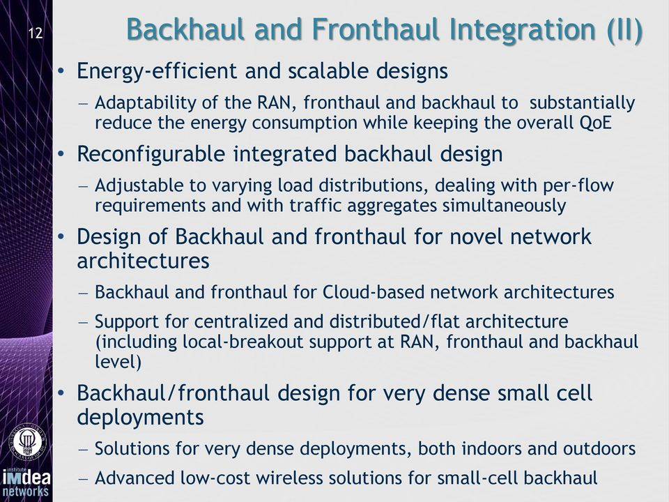 architectures Backhaul and fronthaul for Cloud-based network architectures Support for centralized and distributed/flat architecture (including local-breakout support at RAN, fronthaul and