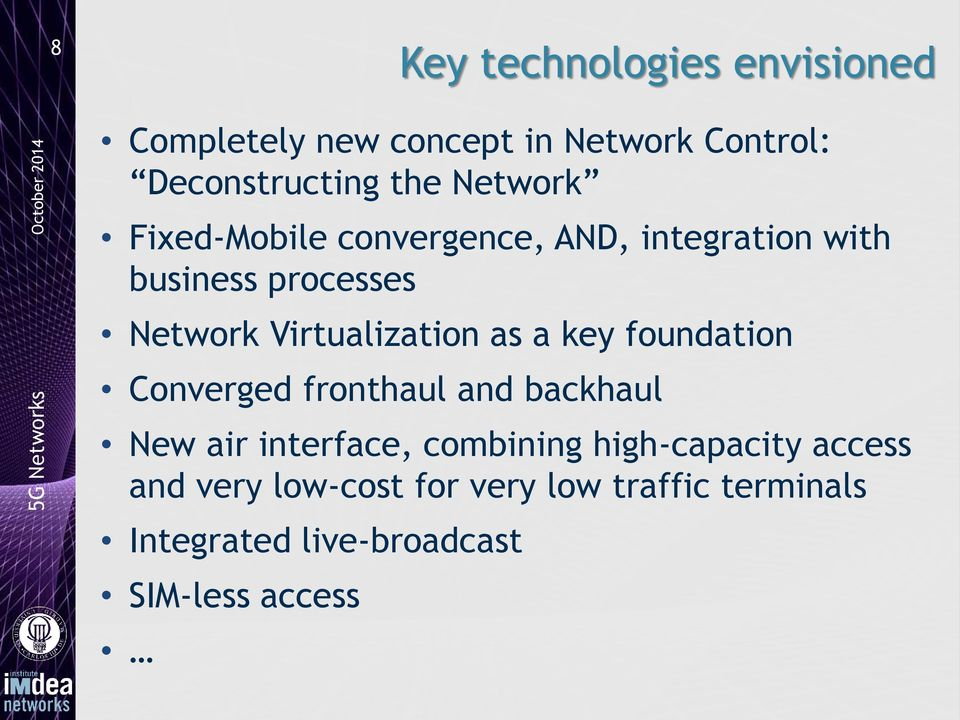 Virtualization as a key foundation Converged fronthaul and backhaul New air interface,