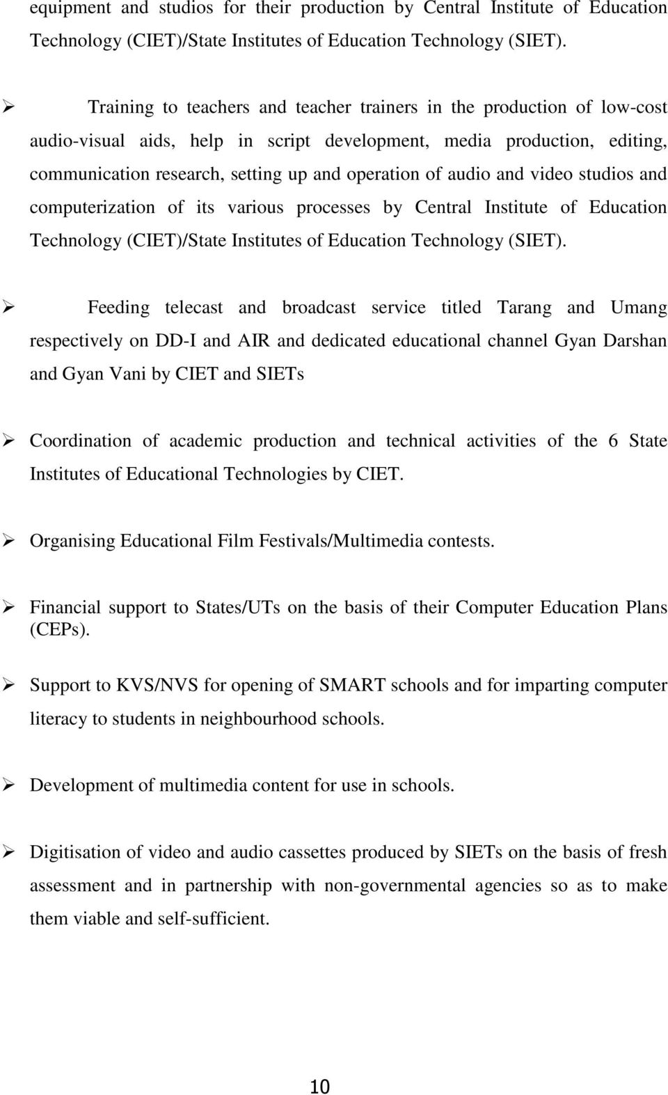 audio and video studios and computerization of its various processes by Central Institute of Education Technology (CIET)/State Institutes of Education Technology (SIET).