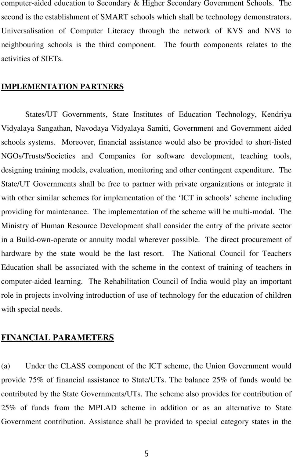 IMPLEMENTATION PARTNERS States/UT Governments, State Institutes of Education Technology, Kendriya Vidyalaya Sangathan, Navodaya Vidyalaya Samiti, Government and Government aided schools systems.
